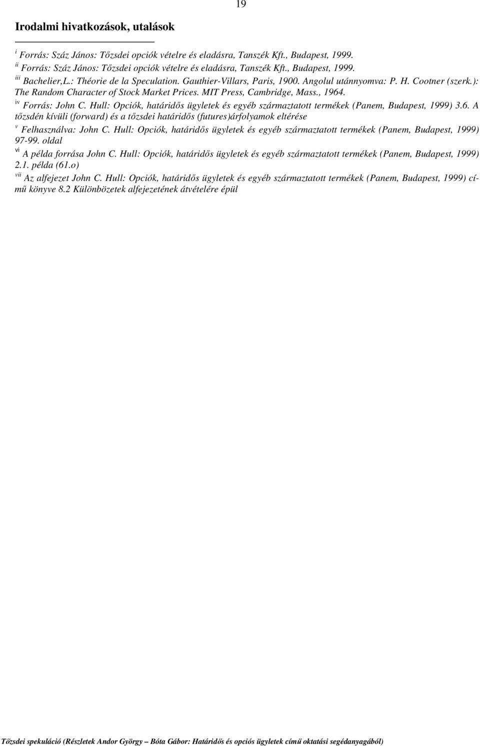Opciók, határidős ügyletek és egyéb származtatott termékek